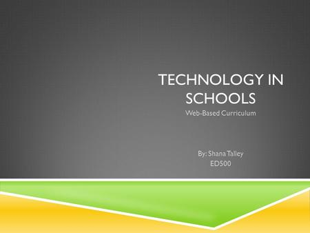 TECHNOLOGY IN SCHOOLS Web-Based Curriculum By: Shana Talley ED500.