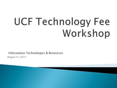 August 13, 2014 Information Technologies & Resources.