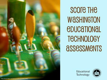 Score the Washington Educational Technology Assessments Educational Technology.