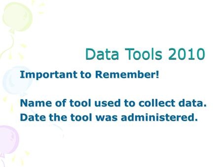 Important to Remember! Name of tool used to collect data. Date the tool was administered.