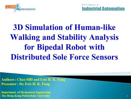 3D Simulation of Human-like Walking and Stability Analysis for Bipedal Robot with Distributed Sole Force Sensors Authors : Chao SHI and Eric H. K. Fung.