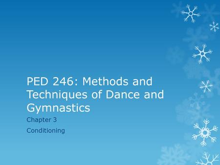 PED 246: Methods and Techniques of Dance and Gymnastics Chapter 3 Conditioning.