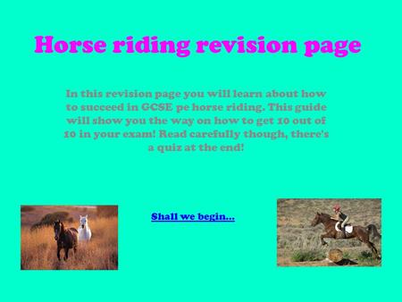 Horse riding revision page In this revision page you will learn about how to succeed in GCSE pe horse riding. This guide will show you the way on how to.