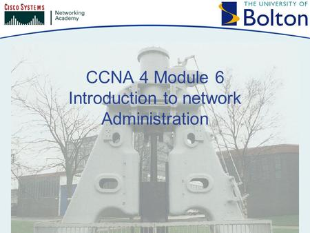 CCNA 4 Module 6 Introduction to network Administration.