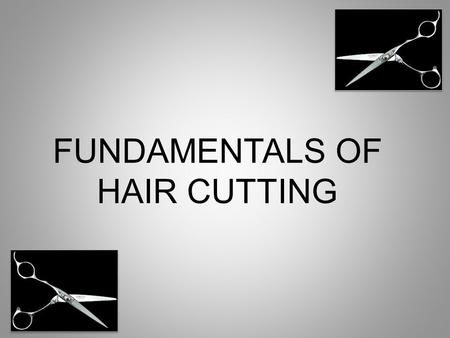 FUNDAMENTALS OF HAIR CUTTING