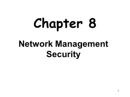 1 Chapter 8 Network Management Security. 2 Outline Basic Concepts of SNMP SNMPv1 Community Facility SNMPv3 Recommended Reading and WEB Sites.