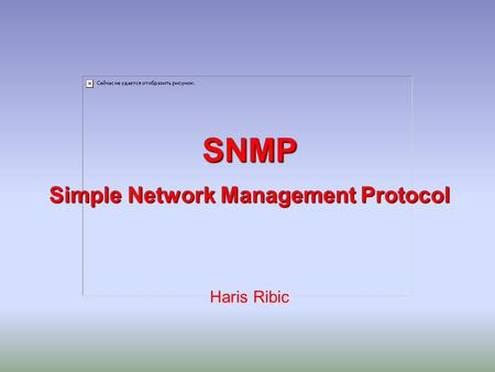 SNMP Simple Network Management Protocol SNMP Simple Network Management Protocol Haris Ribic.