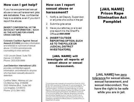 [JAIL NAME] Prison Rape Elimination Act Pamphlet This brochure was produced with support from Grant No. 2012- RP-BX-0001 awarded by the Bureau of Justice.