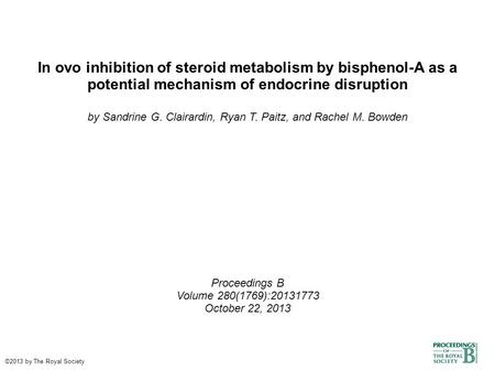In ovo inhibition of steroid metabolism by bisphenol-A as a potential mechanism of endocrine disruption by Sandrine G. Clairardin, Ryan T. Paitz, and Rachel.