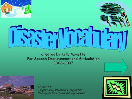 Created by Kelly Monette For Speech Improvement and Articulation 2006-2007 Grades 4-8 Target Skills: Vocabulary Acquisition, Fluency, Articulation and.