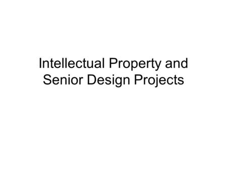 Intellectual Property and Senior Design Projects.