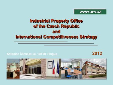 Industrial Property Office of the Czech Republic and International Competitiveness Strategy Industrial Property Office of the Czech Republic and International.