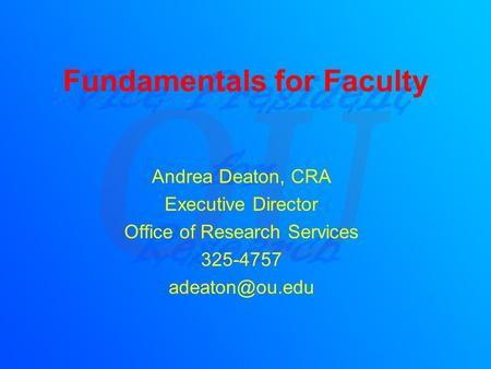 Fundamentals for Faculty Andrea Deaton, CRA Executive Director Office of Research Services 325-4757