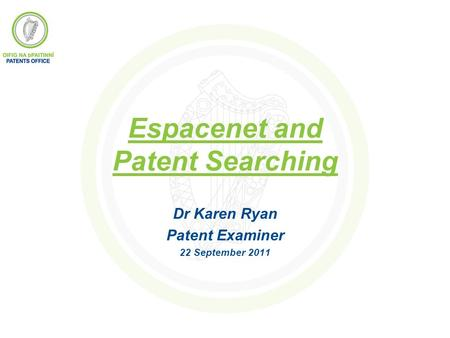 Espacenet and Patent Searching Dr Karen Ryan Patent Examiner 22 September 2011.