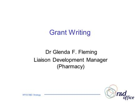 HPSS R&D Strategy Grant Writing Dr Glenda F. Fleming Liaison Development Manager (Pharmacy)