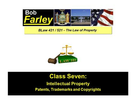 Class Seven: Intellectual Property Patents, Trademarks and Copyrights.