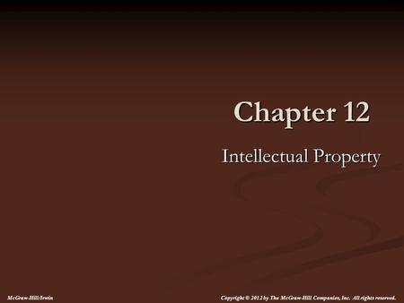 Chapter 12 Intellectual Property McGraw-Hill/Irwin Copyright © 2012 by The McGraw-Hill Companies, Inc. All rights reserved.