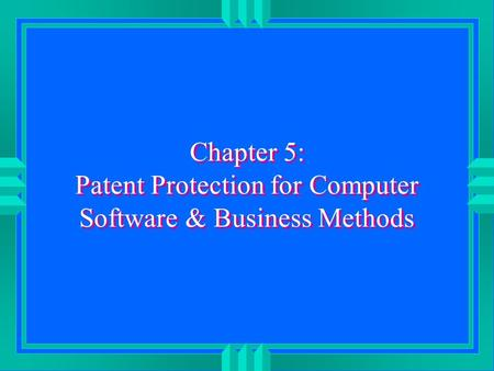 Chapter 5: Patent Protection for Computer Software & Business Methods.