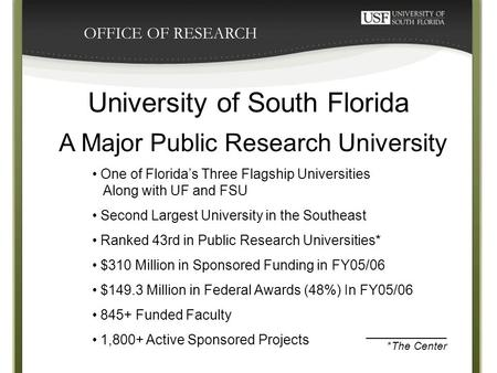 OFFICE OF RESEARCH University of South Florida A Major Public Research University One of Florida's Three Flagship Universities Along with UF and FSU Second.
