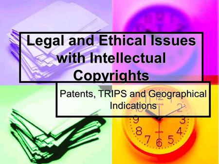 Legal and Ethical Issues with Intellectual Copyrights Patents, TRIPS and Geographical Indications.