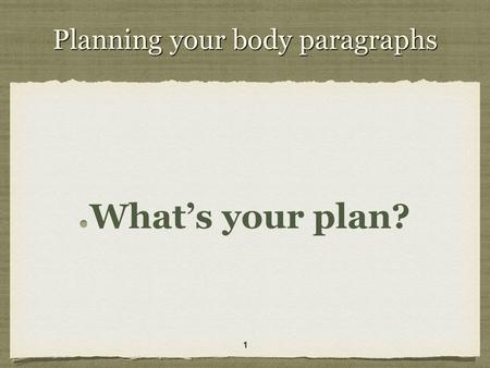 Planning your body paragraphs What's your plan? 11.