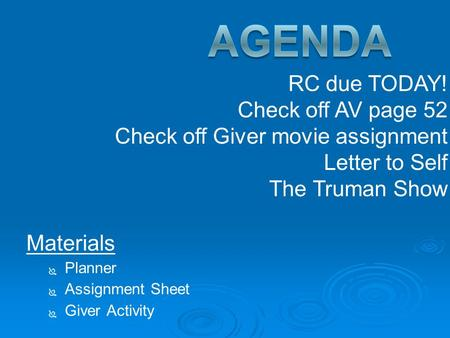 Materials   Planner   Assignment Sheet   Giver Activity RC due TODAY! Check off AV page 52 Check off Giver movie assignment Letter to Self The Truman.