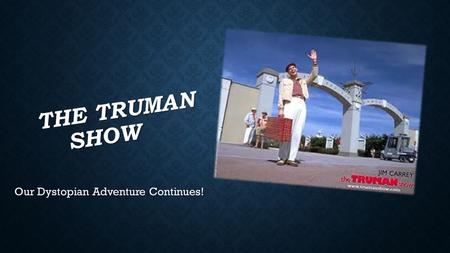 THE TRUMAN SHOW Our Dystopian Adventure Continues!