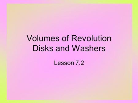 Volumes of Revolution Disks and Washers