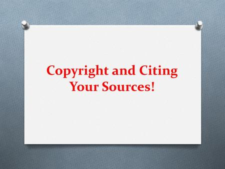 "Copyright and Citing Your Sources!. The Basics What is copyright? ""In general, the sole right to produce or reproduce a work or a substantial part of."