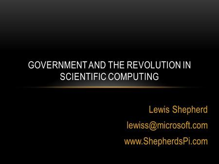 Lewis Shepherd  GOVERNMENT AND THE REVOLUTION IN SCIENTIFIC COMPUTING.