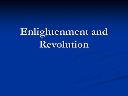 Enlightenment and Revolution. Renaissance= Renewed Interest in Learning Renaissance= Renewed Interest in Learning Reformation= New ways of thinking about.