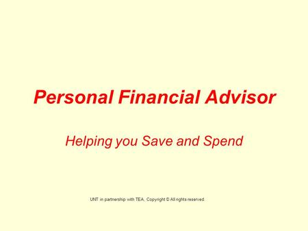 Personal Financial Advisor Helping you Save and Spend UNT in partnership with TEA, Copyright © All rights reserved.