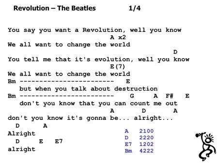 You say you want a Revolution, well you know A x2 We all want to change the world D You tell me that it's evolution, well you know E(7) We all want to.