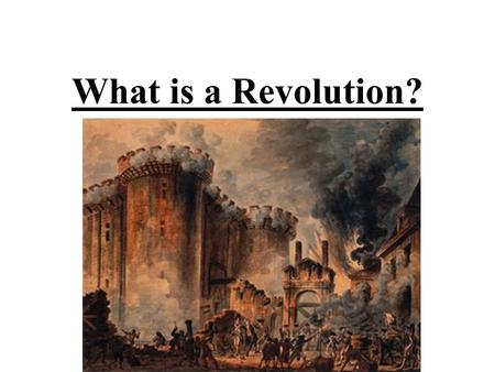 What is a Revolution?. A Revolution is… A drastic (major) change that usually occurs relatively quickly. This may be a social, political, or economic.