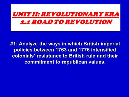 UNIT II: REVOLUTIONARY ERA 2.1 ROAD TO REVOLUTION