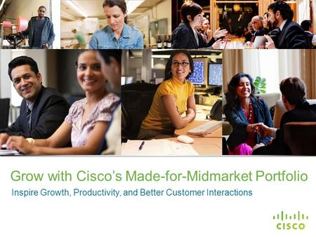 Cisco Confidential © 2013 Cisco and/or its affiliates. All rights reserved. 1 Grow with Cisco's Made-for-Midmarket Portfolio Inspire Growth, Productivity,