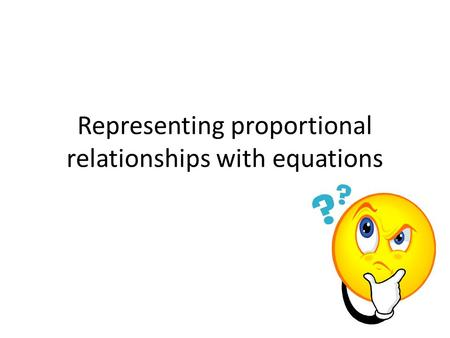 Representing proportional relationships with equations.