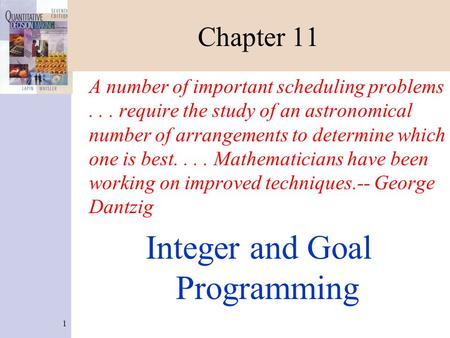 1 Chapter 11 A number of important scheduling problems... require the study of an astronomical number of arrangements to determine which one is best....