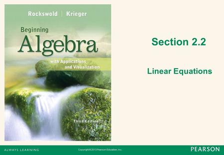 Copyright © 2013 Pearson Education, Inc. Section 2.2 Linear Equations.