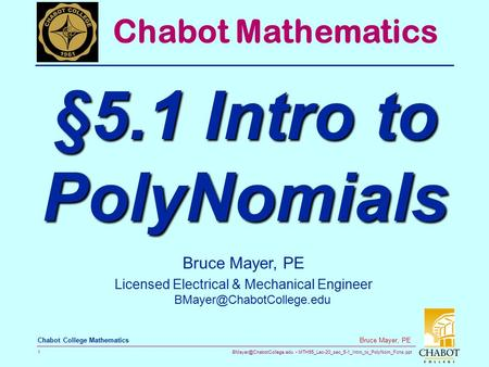 MTH55_Lec-20_sec_5-1_Intro_to_PolyNom_Fcns.ppt 1 Bruce Mayer, PE Chabot College Mathematics Bruce Mayer, PE Licensed Electrical.