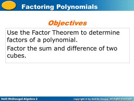 Objectives Use the Factor Theorem to determine factors of a polynomial. Factor the sum and difference of two cubes.
