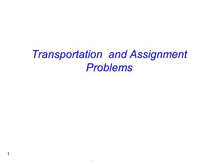 . 1 Transportation and Assignment Problems. . 2 Applications Physical analog of nodes Physical analog of arcs Flow Communication systems phone exchanges,