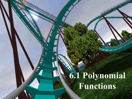 6.1 Polynomial Functions. Polynomials A polynomial is a sum of terms whose exponents are whole numbers (not fractions or negative numbers). Polynomials: