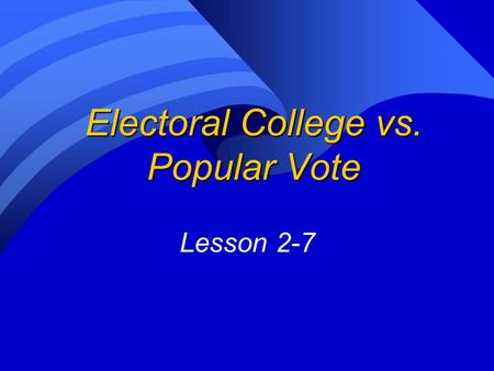 Electoral College vs. Popular Vote Lesson 2-7. Electoral College Map.