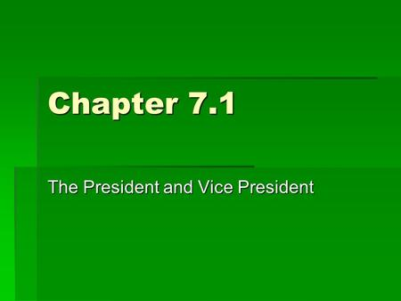 Chapter 7.1 The President and Vice President. Qualifications for President  The president head the executive branch – the top political job in the country.