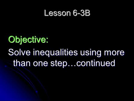Lesson 6-3B Objective: Solve inequalities using more than one step…continued.