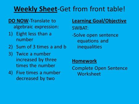 Weekly Sheet-Get from front table! DO NOW-Translate to algebraic expression: 1)Eight less than a number 2)Sum of 3 times a and b 3)Twice a number increased.