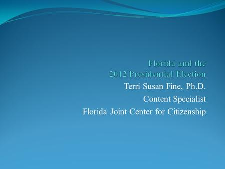 Terri Susan Fine, Ph.D. Content Specialist Florida Joint Center for Citizenship.