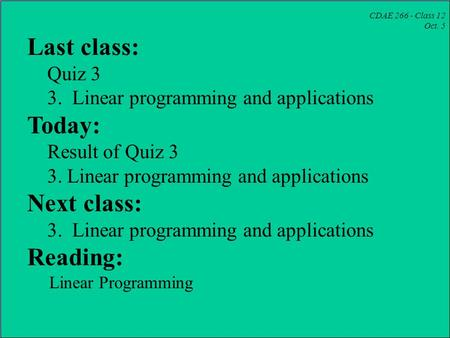 CDAE 266 - Class 12 Oct. 5 Last class: Quiz 3 3. Linear programming and applications Today: Result of Quiz 3 3. Linear programming and applications Next.