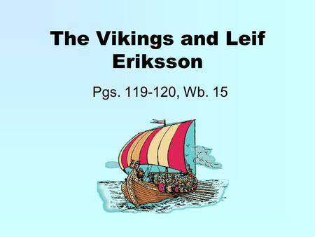 The Vikings and Leif Eriksson Pgs. 119-120, Wb. 15.